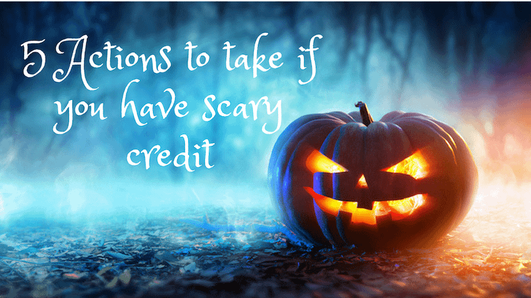 5 Actions to take if you have scary credit